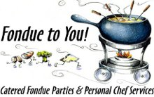 Fondue to You Personal Chef and Catering