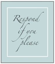 Respond if you please