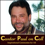 Cantor Paul on Call Inspirational Ceremonies for All